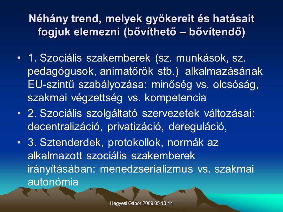 Néhány trend, melyek gyökereit és hatásait fogjuk elemezni (bővíthető – bővítendő)