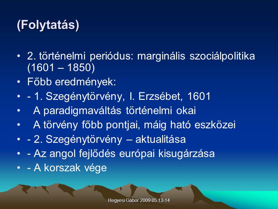 (Folytatás) 2. történelmi periódus: marginális szociálpolitika (1601 – 1850) Főbb eredmények: - 1. Szegénytörvény, I. Erzsébet, 1601.