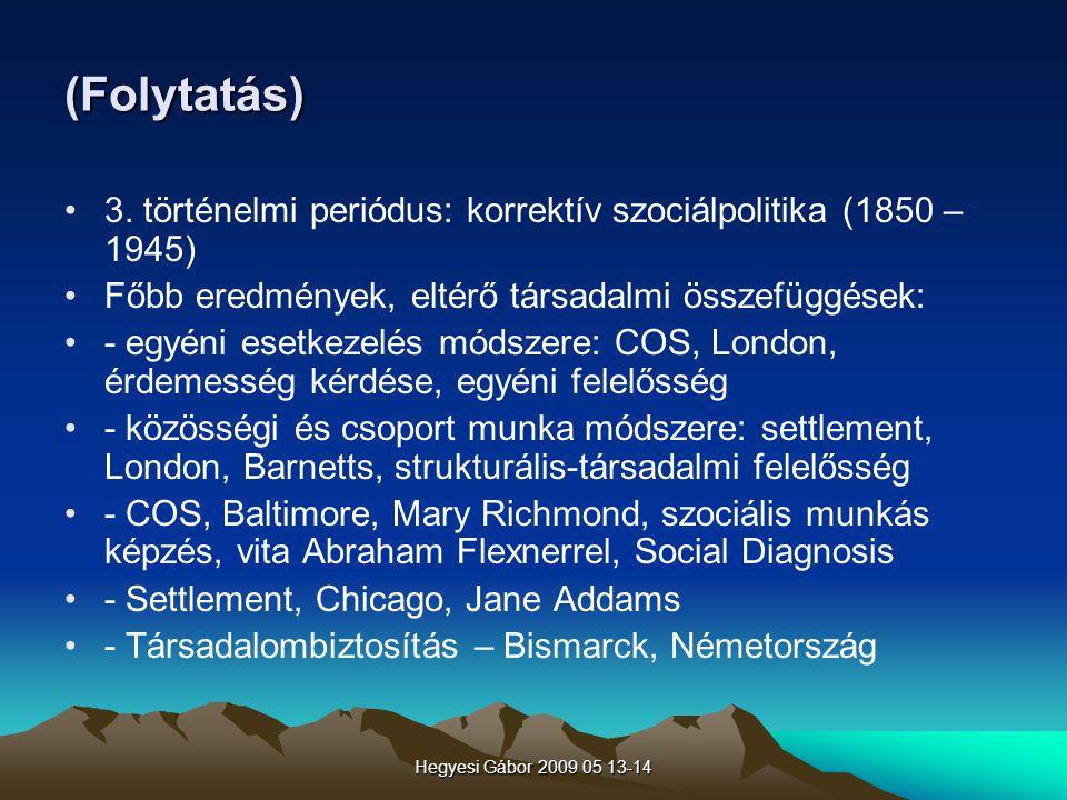 (Folytatás) 3. történelmi periódus: korrektív szociálpolitika (1850 – 1945) Főbb eredmények, eltérő társadalmi összefüggések: