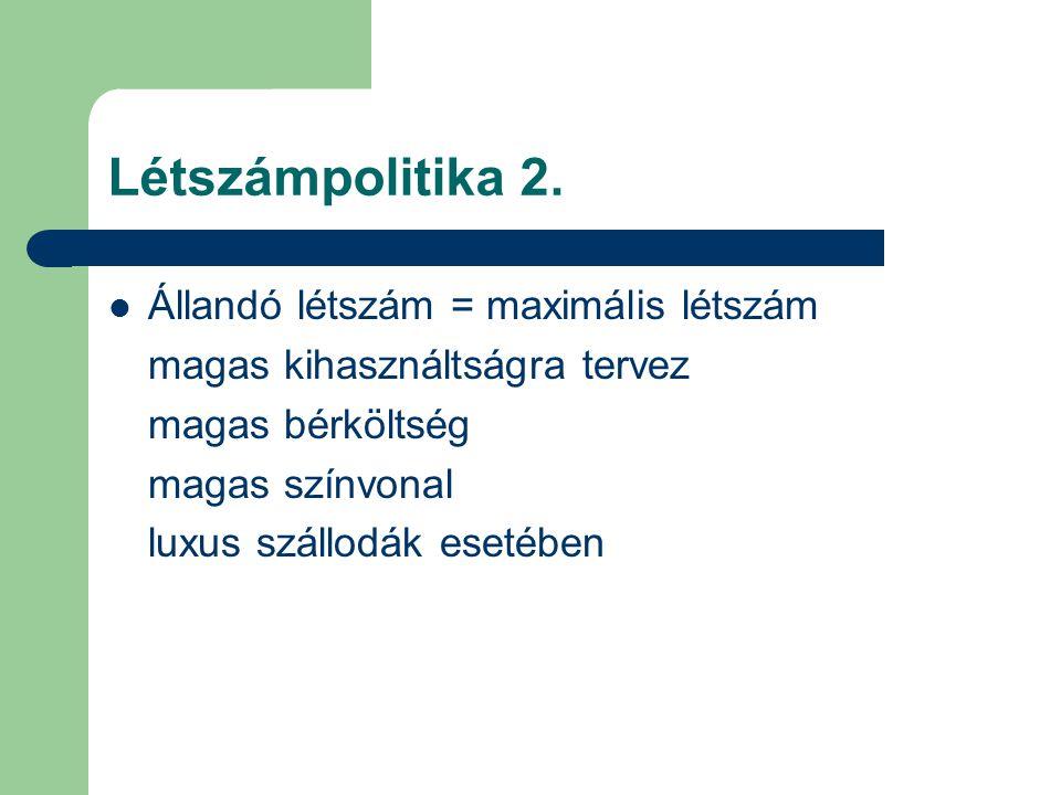 Létszámpolitika 2. Állandó létszám = maximális létszám