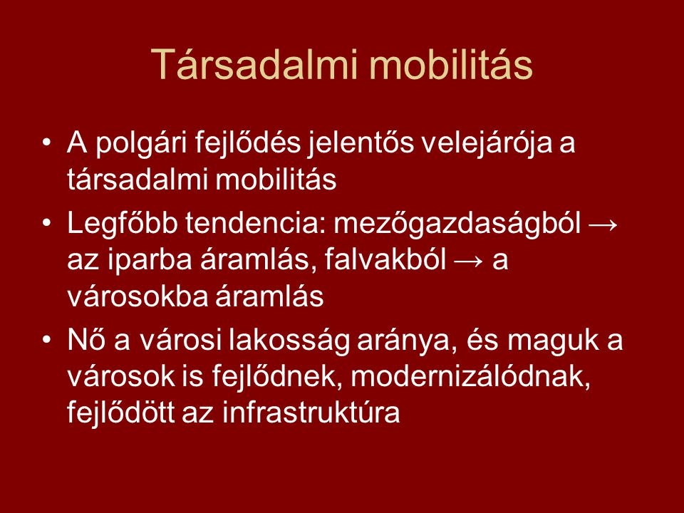 Társadalmi mobilitás A polgári fejlődés jelentős velejárója a társadalmi mobilitás.