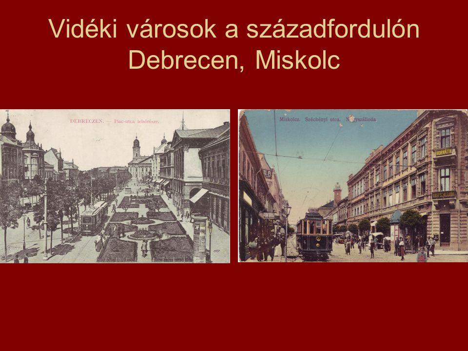Vidéki városok a századfordulón Debrecen, Miskolc