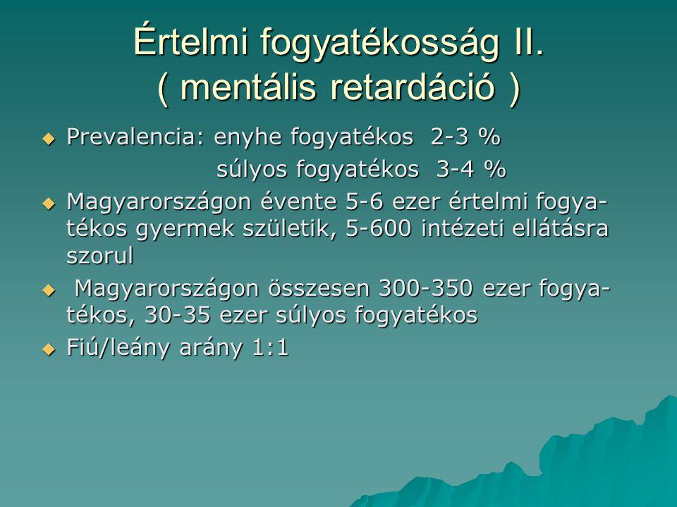 Értelmi fogyatékosság II. ( mentális retardáció )
