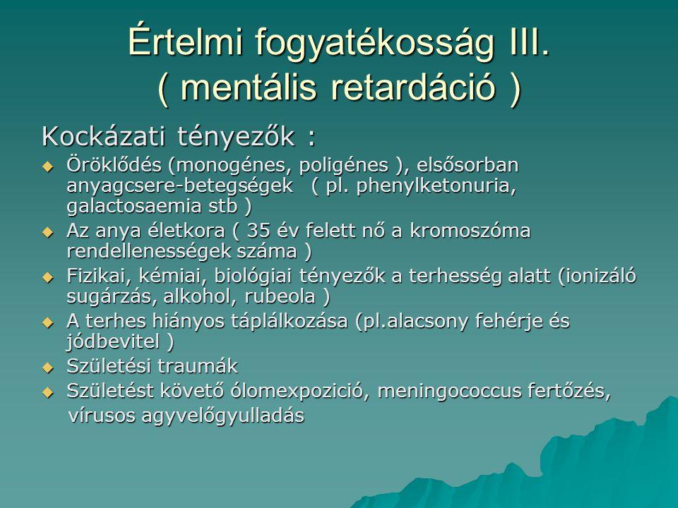 Értelmi fogyatékosság III. ( mentális retardáció )