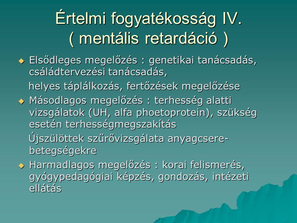 Értelmi fogyatékosság IV. ( mentális retardáció )