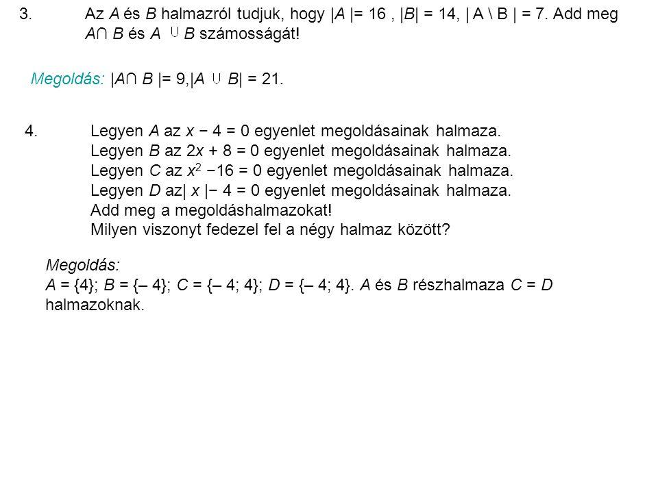 3. Az A és B halmazról tudjuk, hogy |A |= 16 , |B| = 14, | A \ B | = 7