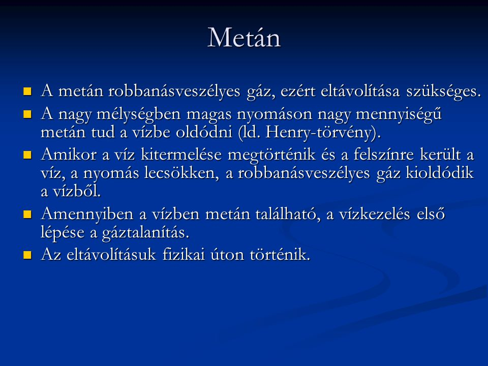 Metán A metán robbanásveszélyes gáz, ezért eltávolítása szükséges.