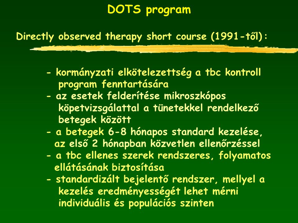 DOTS program Directly observed therapy short course (1991-től) :