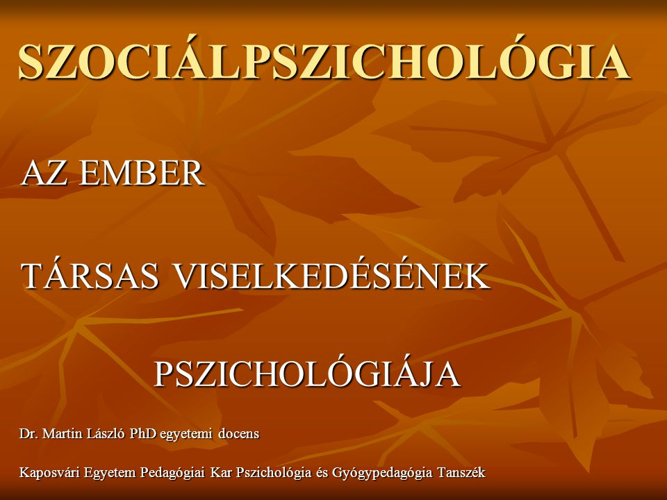 SZOCIÁLPSZICHOLÓGIA AZ EMBER TÁRSAS VISELKEDÉSÉNEK PSZICHOLÓGIÁJA