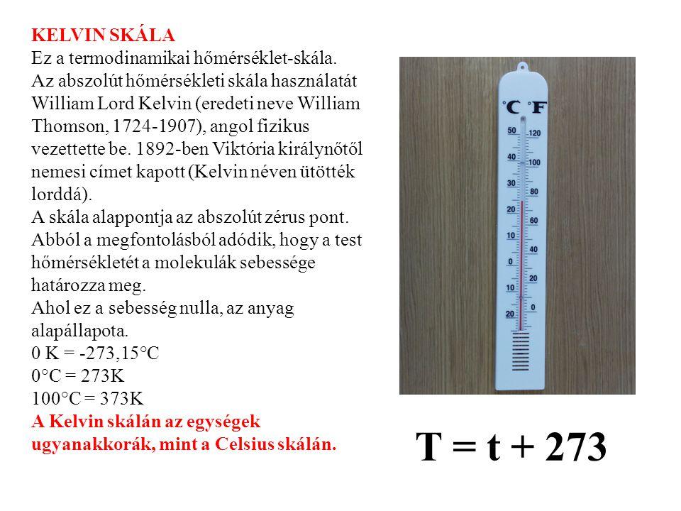 T = t + 273 KELVIN SKÁLA Ez a termodinamikai hőmérséklet-skála.