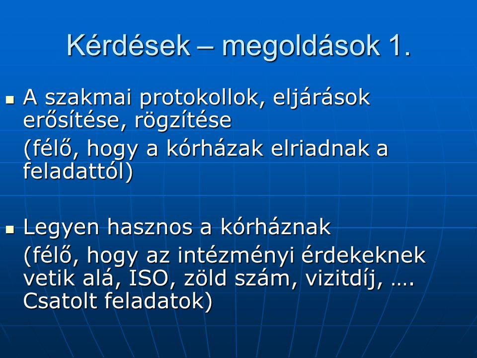 Kérdések – megoldások 1. A szakmai protokollok, eljárások erősítése, rögzítése. (félő, hogy a kórházak elriadnak a feladattól)