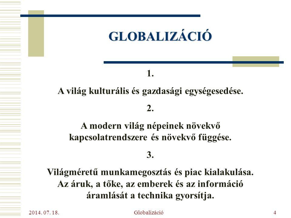 GLOBALIZÁCIÓ 1. A világ kulturális és gazdasági egységesedése. 2.