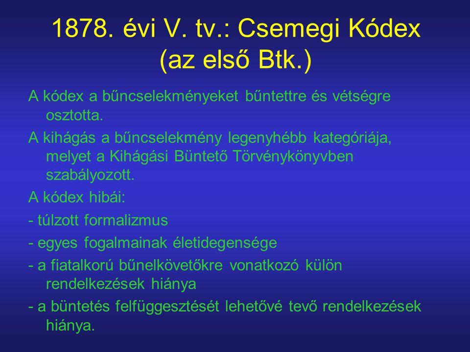 1878. évi V. tv.: Csemegi Kódex (az első Btk.)
