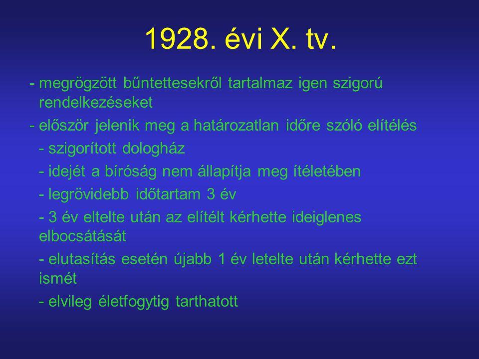 1928. évi X. tv. - megrögzött bűntettesekről tartalmaz igen szigorú rendelkezéseket. - először jelenik meg a határozatlan időre szóló elítélés.