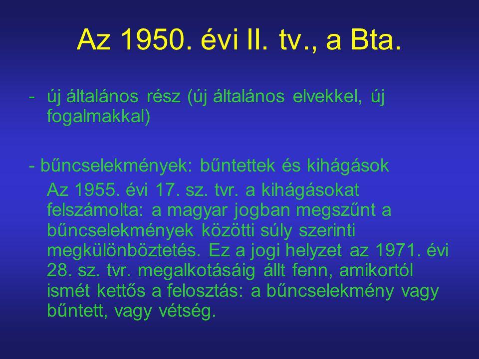 Az 1950. évi II. tv., a Bta. új általános rész (új általános elvekkel, új fogalmakkal) - bűncselekmények: bűntettek és kihágások.