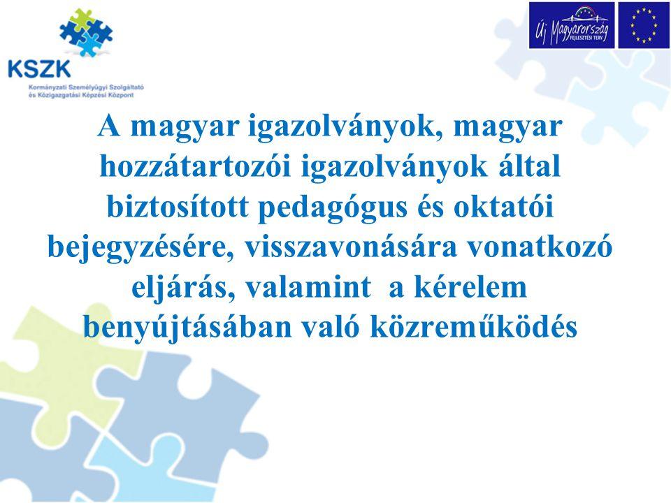 A magyar igazolványok, magyar hozzátartozói igazolványok által biztosított pedagógus és oktatói bejegyzésére, visszavonására vonatkozó eljárás, valamint a kérelem benyújtásában való közreműködés