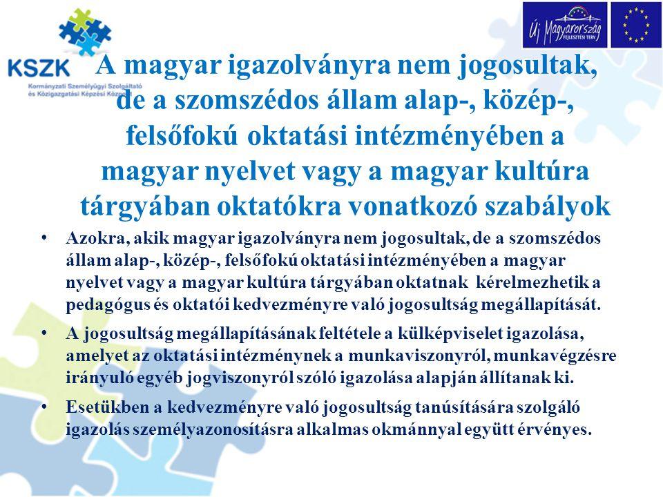 A magyar igazolványra nem jogosultak, de a szomszédos állam alap-, közép-, felsőfokú oktatási intézményében a magyar nyelvet vagy a magyar kultúra tárgyában oktatókra vonatkozó szabályok