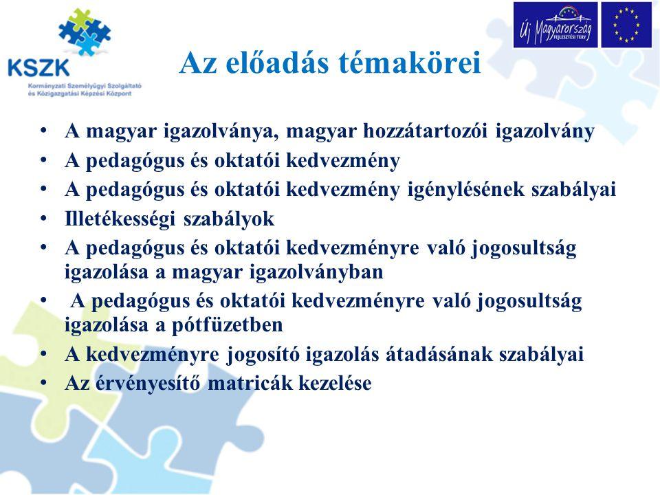 Az előadás témakörei A magyar igazolványa, magyar hozzátartozói igazolvány. A pedagógus és oktatói kedvezmény.