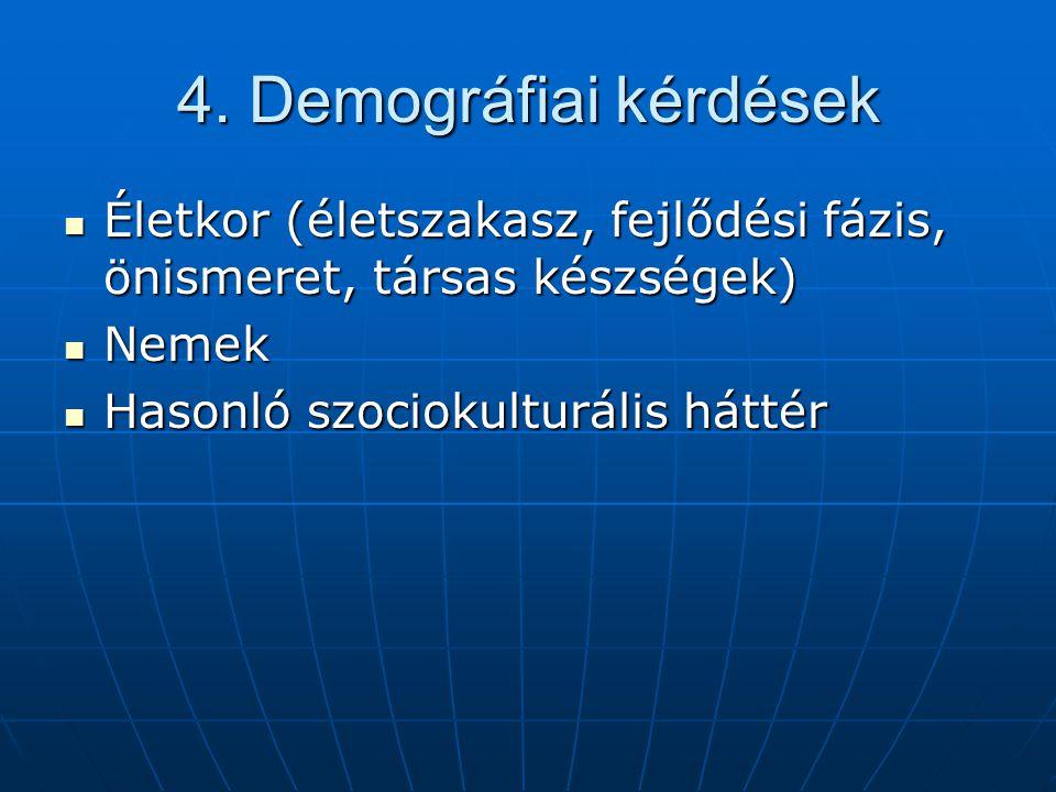 4. Demográfiai kérdések Életkor (életszakasz, fejlődési fázis, önismeret, társas készségek) Nemek.