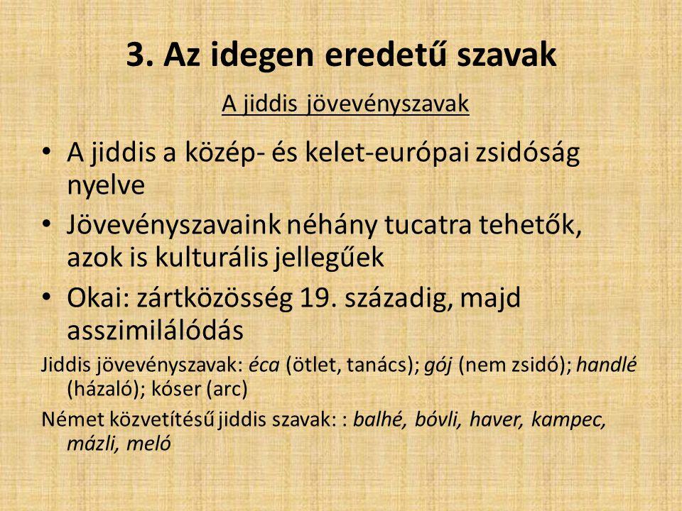 3. Az idegen eredetű szavak A jiddis jövevényszavak