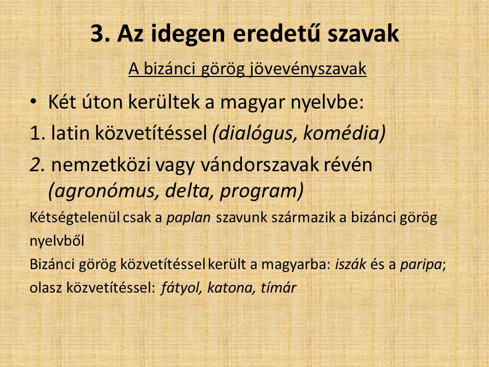 3. Az idegen eredetű szavak A bizánci görög jövevényszavak