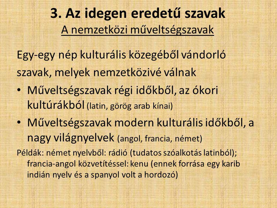 3. Az idegen eredetű szavak A nemzetközi műveltségszavak