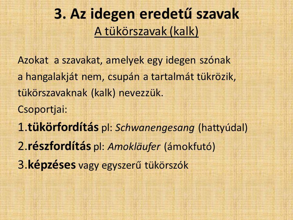 3. Az idegen eredetű szavak A tükörszavak (kalk)