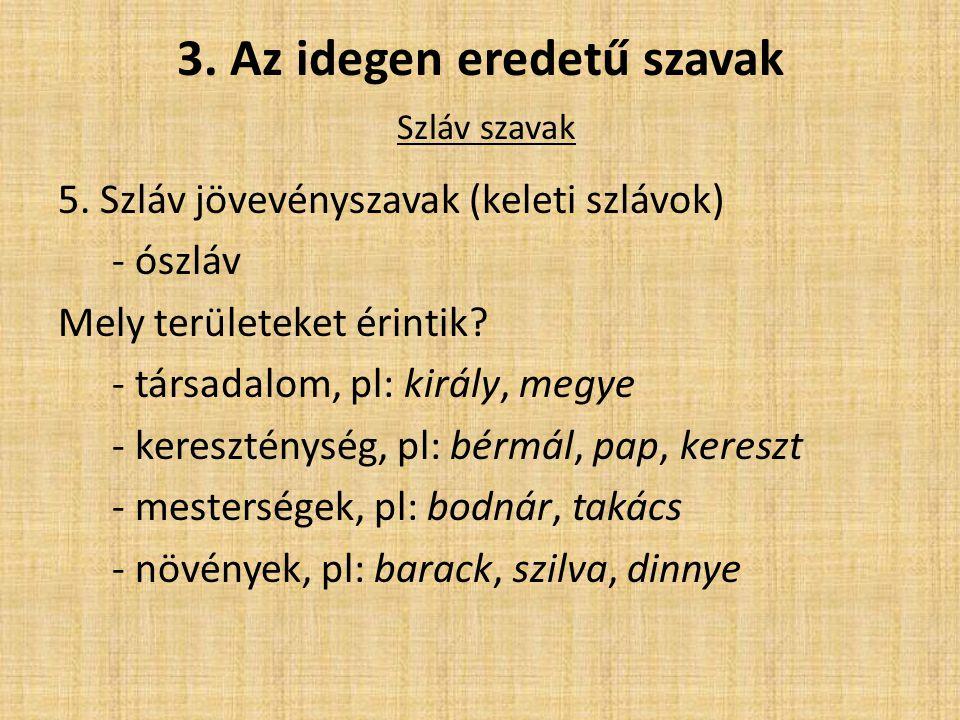 3. Az idegen eredetű szavak Szláv szavak