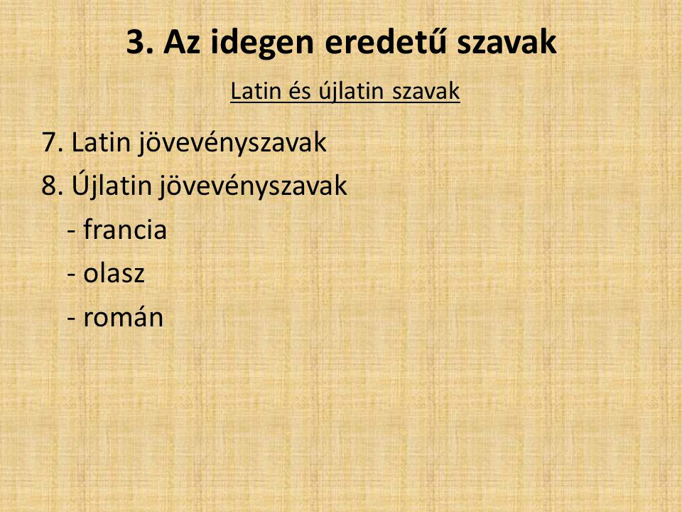 3. Az idegen eredetű szavak Latin és újlatin szavak