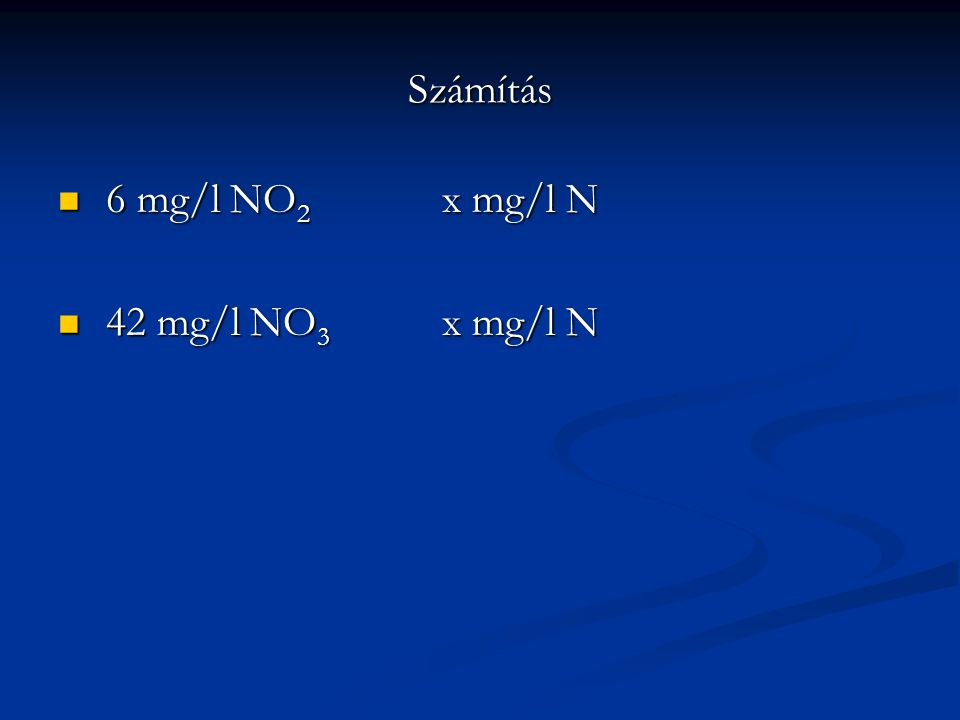 Számítás 6 mg/l NO2 x mg/l N 42 mg/l NO3 x mg/l N