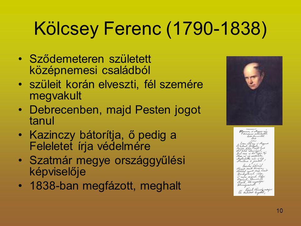 Kölcsey Ferenc (1790-1838) Sződemeteren született középnemesi családból. szüleit korán elveszti, fél szemére megvakult.