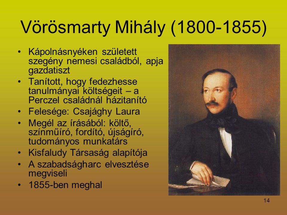 Vörösmarty Mihály (1800-1855) Kápolnásnyéken született szegény nemesi családból, apja gazdatiszt.