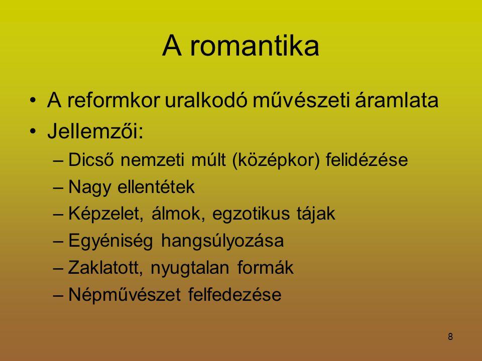 A romantika A reformkor uralkodó művészeti áramlata Jellemzői:
