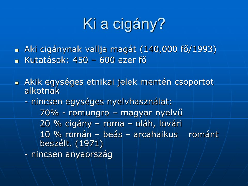 Ki a cigány Aki cigánynak vallja magát (140,000 fő/1993)