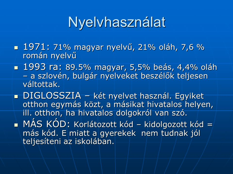 Nyelvhasználat 1971: 71% magyar nyelvű, 21% oláh, 7,6 % román nyelvű