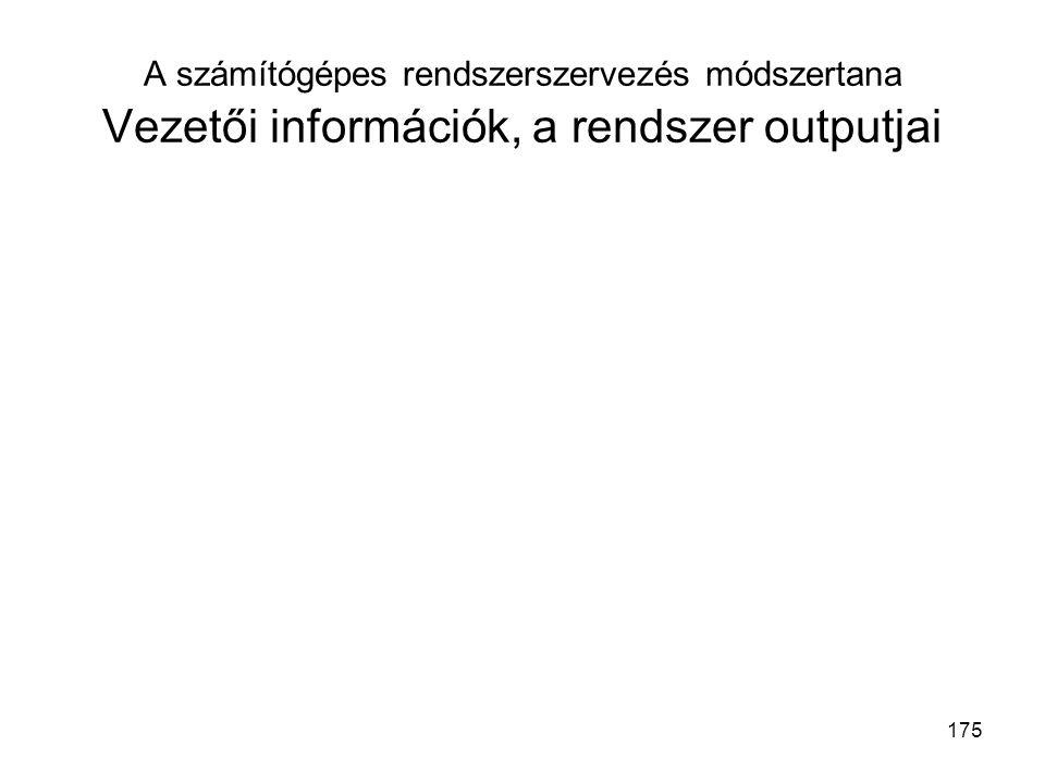 A számítógépes rendszerszervezés módszertana Vezetői információk, a rendszer outputjai