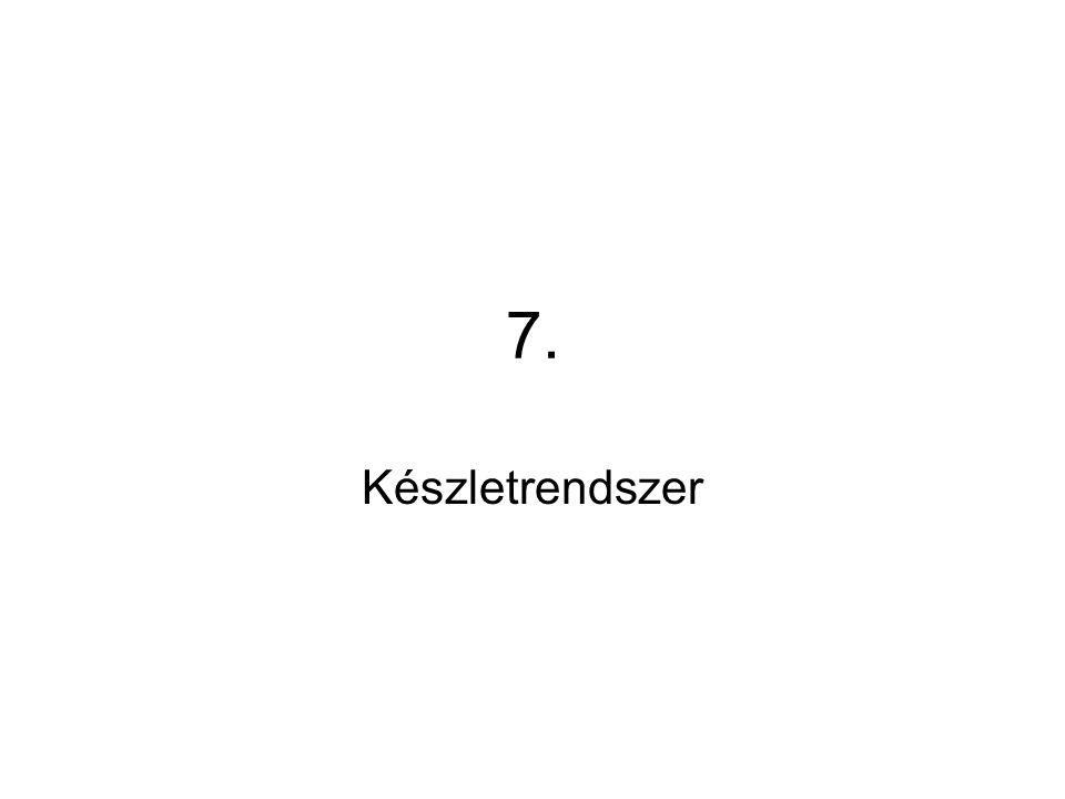 7. Készletrendszer
