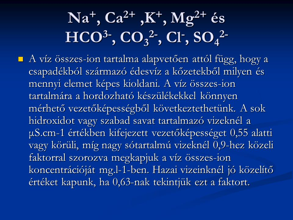Na+, Ca2+ ,K+, Mg2+ és HCO3-, CO32-, Cl-, SO42-