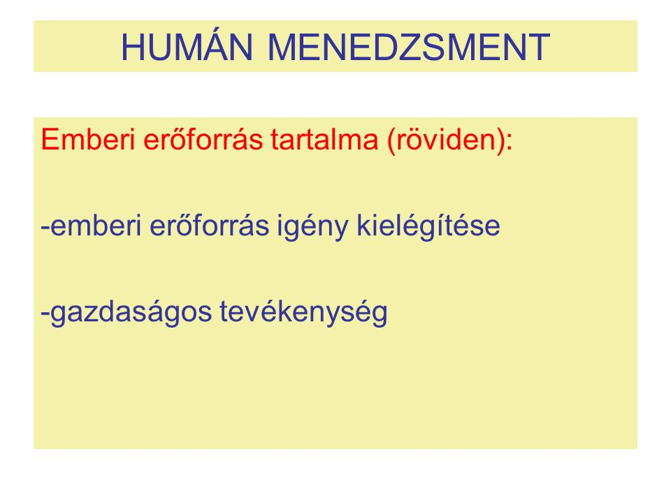 HUMÁN MENEDZSMENT Emberi erőforrás tartalma (röviden):