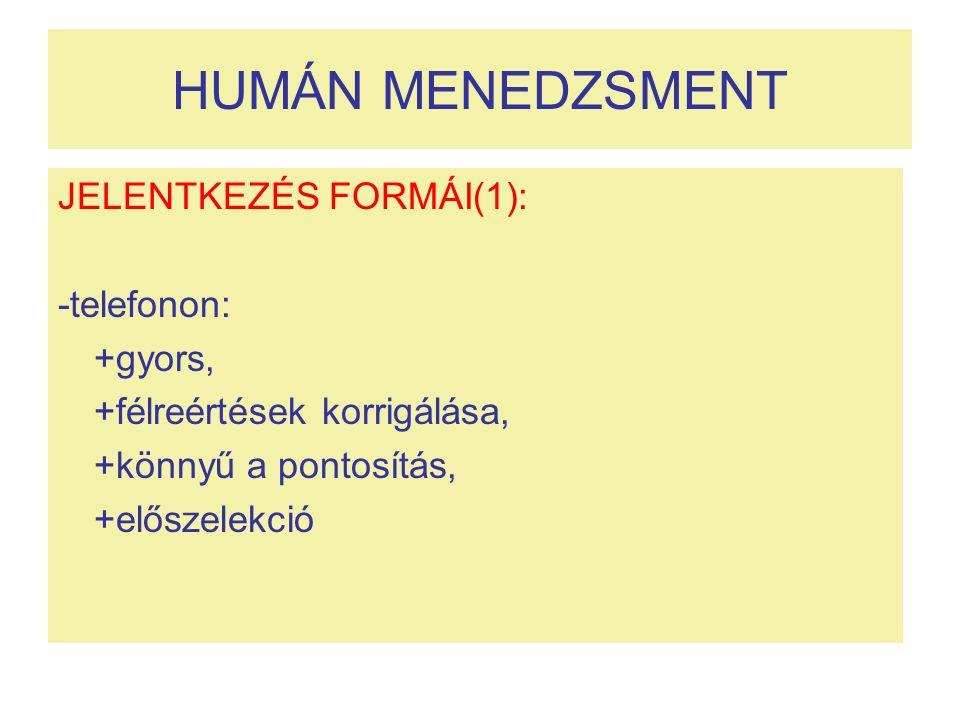 HUMÁN MENEDZSMENT JELENTKEZÉS FORMÁI(1): -telefonon: +gyors,
