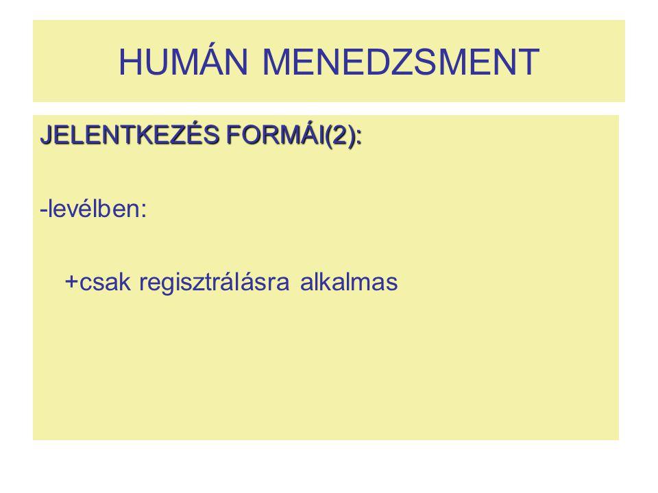HUMÁN MENEDZSMENT JELENTKEZÉS FORMÁI(2): -levélben: