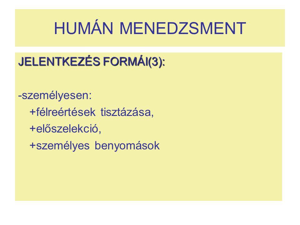 HUMÁN MENEDZSMENT JELENTKEZÉS FORMÁI(3): -személyesen: