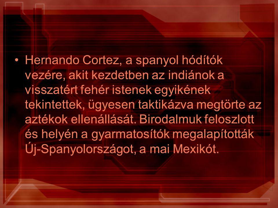 Hernando Cortez, a spanyol hódítók vezére, akit kezdetben az indiánok a visszatért fehér istenek egyikének tekintettek, ügyesen taktikázva megtörte az aztékok ellenállását.