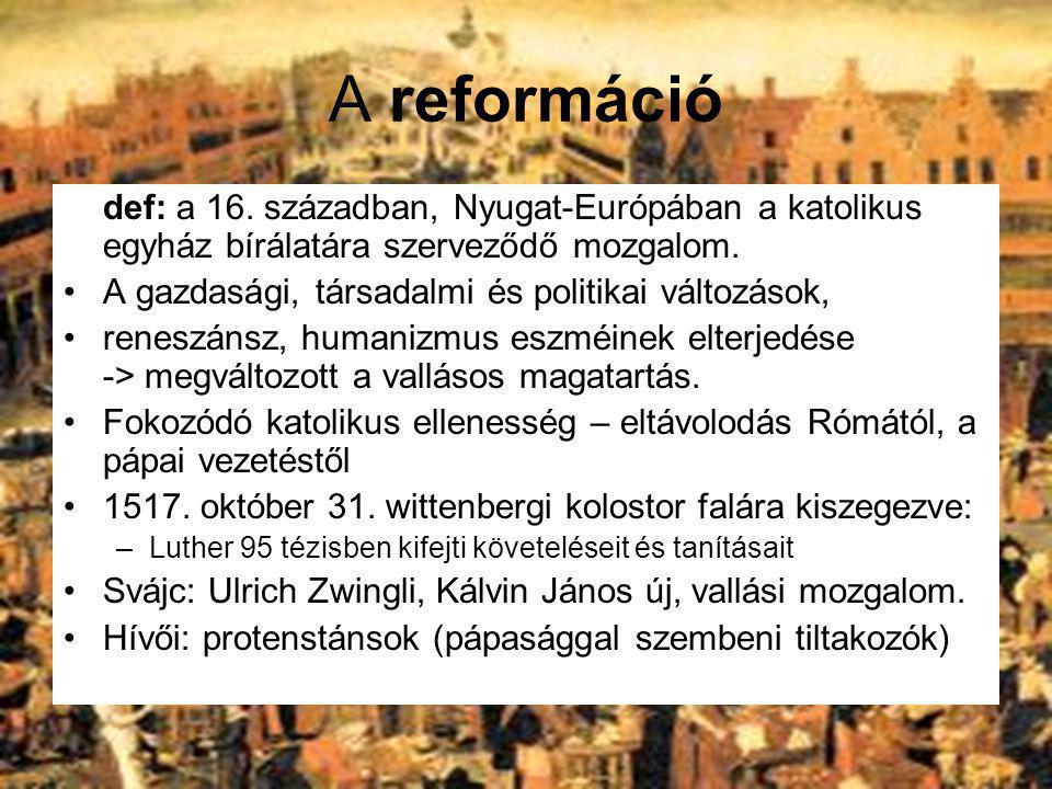 A reformáció def: a 16. században, Nyugat-Európában a katolikus egyház bírálatára szerveződő mozgalom.