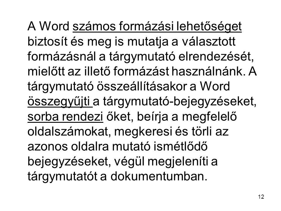 A Word számos formázási lehetőséget biztosít és meg is mutatja a választott formázásnál a tárgymutató elrendezését, mielőtt az illető formázást használnánk.