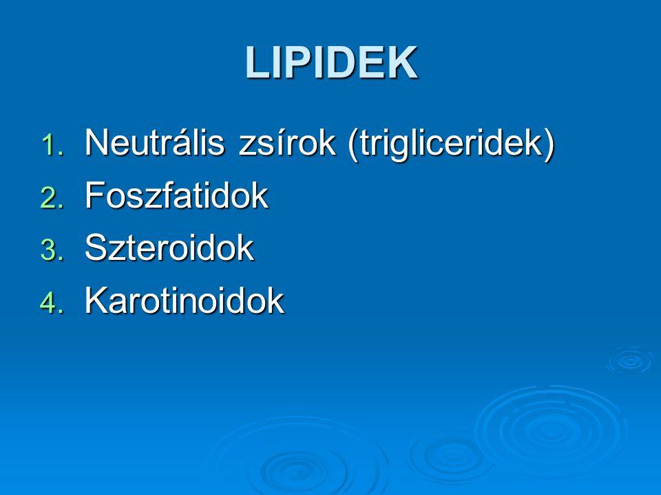 LIPIDEK Neutrális zsírok (trigliceridek) Foszfatidok Szteroidok