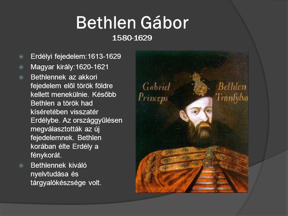 Bethlen Gábor 1580-1629 Erdélyi fejedelem:1613-1629