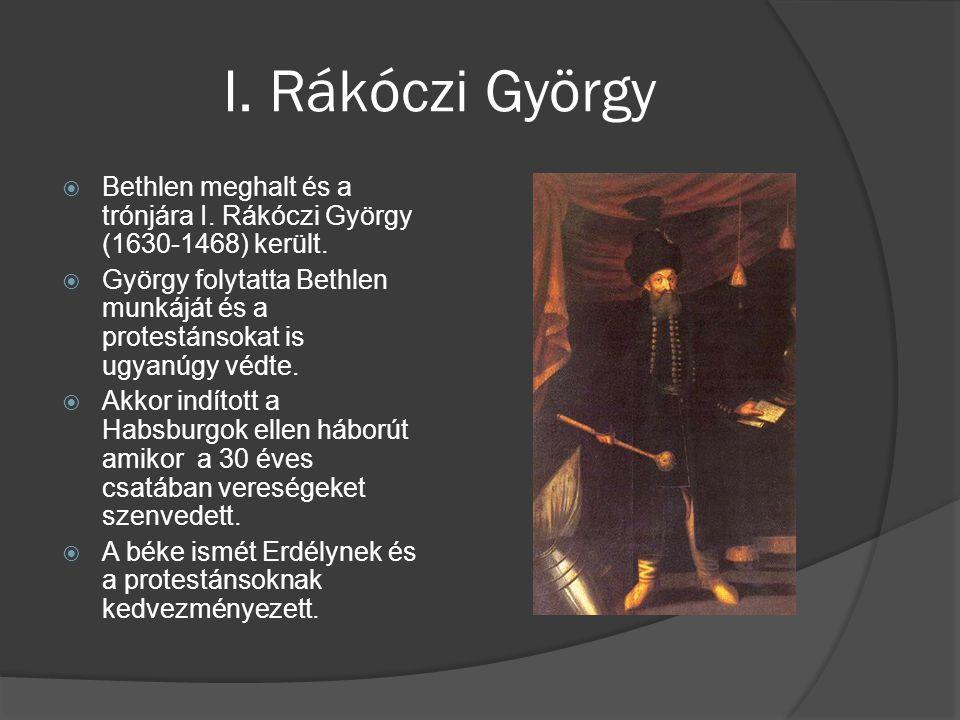 I. Rákóczi György Bethlen meghalt és a trónjára I. Rákóczi György (1630-1468) került.