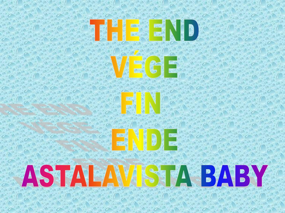 THE END VÉGE FIN ENDE ASTALAVISTA BABY