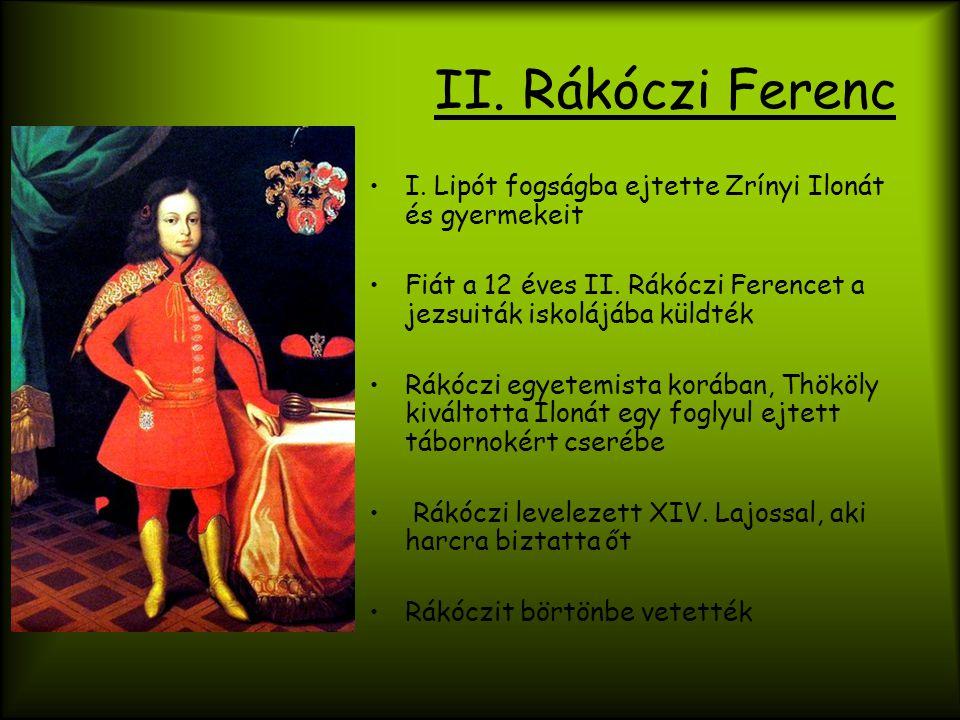 II. Rákóczi Ferenc I. Lipót fogságba ejtette Zrínyi Ilonát és gyermekeit. Fiát a 12 éves II. Rákóczi Ferencet a jezsuiták iskolájába küldték.